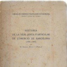 Libros antiguos: HISTORIA DE LA REAL JUNTA PARTICULAR DE COMERCIO DE BARCELONA / A. RUIZ Y PABLO. BCN, 1919. 26X18CM.. Lote 111168535