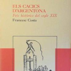 Libros antiguos: ELS CACICS D'ARGENTONA. FETS HISTÒRICS DEL SEGLE XIX. Lote 111217279