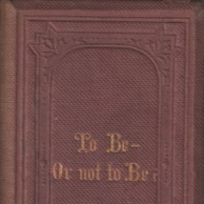 Libros antiguos: TO BE , OR NOT TO BE ! OR MAN´S PRESENT AND FUTURE CONDITION CONSIDERED / MUNDI-3068. Lote 111219883
