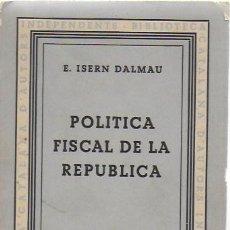 Alte Bücher - Politica fiscal de la Republica / E. Isern Dalmau. BCN, 1933. 18x12cm. 105 p. - 111232331