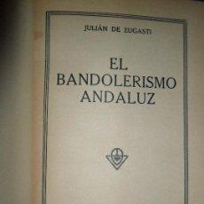 Libros antiguos: EL BANDOLERISMO ANDALUZ, ZUGASTI, ED. ESPASA-CALPE, 1934. Lote 111280295