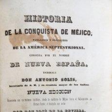 Libros antiguos: ANTONIO DE SOLÍS. HISTORIA DE LA CONQUISTA DE MÉJICO, O NUEVA ESPAÑA. MADRID, 1845. MÉXICO.. Lote 100660763