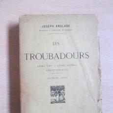 Livres anciens: LES TROUBADOURS (LEURS VIES – LEURS OEUVRES – LEUR INFLUENCE), DE JOSEPH ANGLADE. Lote 111507935