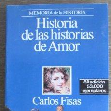 Libros antiguos: CARLOS FISAS. HISTORIA DE LAS HISTORIAS DE AMOR. EDICIONES PLANETA. MEMORIA DE LA HISTORIA, 1988. Lote 111592287