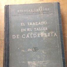 Libros antiguos: EL TRAZADO EN EL TALLER DE CALDERERÍA. NICOLAS LARBURU.. Lote 111870643