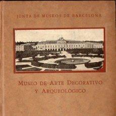 Libros antiguos: MUSEO DE ARTE DECORATIVO Y ARQUEOLÓGICO DE BARCELONA - GUÍA CATÁLOGO 1930. Lote 111889083