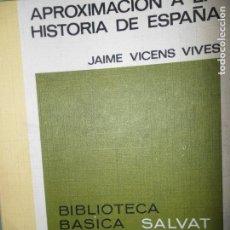 Libros antiguos: APROXIMACIÓN A LA HISTORIA DE ESPAÑA, VICENS VIVES, ED. SALVAT.. Lote 111904647