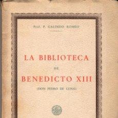 Livres anciens: LA BIBLIOTECA DE BENEDICTO XIII (DON PEDRO DE LUNA) / P. GALINDO ROMEO. Lote 112217611