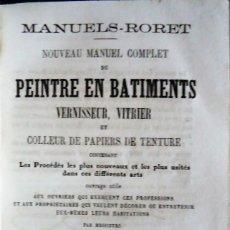 Libros antiguos: MANUELS RORET.'PEINTRE EN BATIMENTS VERNISSEUR,VITRIER ET COLLEUR DE PAPIERSDE TENTURE' .PARIS 1882. Lote 112219291