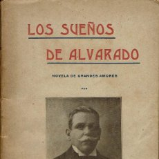 Libros antiguos: LOS SUEÑOS DE ALVARADO. NOVELA DE GRANDES AMORES, POR JUAN DE DIOS T. AVISA. AÑOS ¿20? (2.3). Lote 112331531