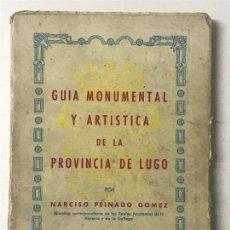Libros antiguos: NARCISO PEINADO GÓMEZ. GUIA MONUMENTAL Y ARTÍSTICA DE LA PROVINCIA DE LUGO. GALICIA. . Lote 112359119