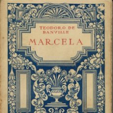 Libros antiguos: MARCELA (UNA HISTORIA DE AMOR), POR TEODORO DE BANVILLE. AÑO 1922. (10.2). Lote 112439767
