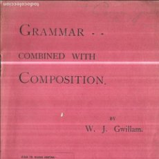 Libros antiguos: GRAMMAR.. COMBINED WITH COMPOSITION. BY W. J. GWILLIAM. 1901.. Lote 112594239