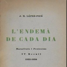 Libros antiguos: L' ENDEMA DE CADA DIA. MORALITATS I PRETEXTOS 1923-1926 / J.M. LOPEZ PICO. BCN, 1926. TELA.. Lote 112666179