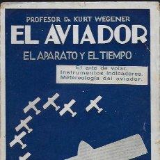 Libros antiguos: EL AVIADOR. EL APARATO Y EL TIEMPO / K. WEGENER . BCN : EDITORIAL ORBIS, 1928. 20X14CM. 158 P.. Lote 112681435