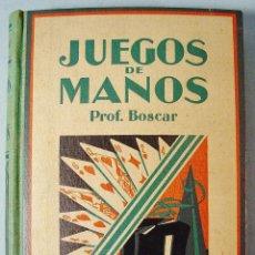 Libros antiguos: JUEGOS DE MANOS. PROF. BOSCAR. GUSTAVO GILI EDITOR. 1ª EDICIÓN. 1931. BUEN ESTADO. ILUSTRADO. Lote 112859911