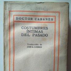 Libros antiguos: DOCTOR CABANÈS. COSTUMBRES ÍNTIMAS DEL PASADO, PRIMERA SERIE.. Lote 112983759
