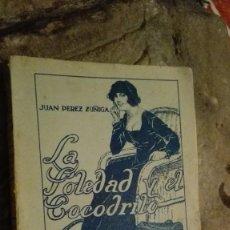 Libros antiguos: 1913. LA SOLEDAD Y EL COCODRILO…Y OTRAS COSAS, POR JUAN PEREZ ZUÑIGA.. Lote 113058771