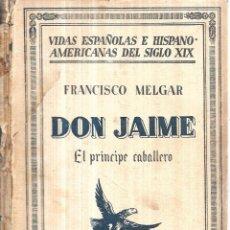 Libros antiguos: DON JAIME. EL PRINCIPE CABALLERO POR FRANCISCO MELGAR. 1ª EDICION. ESPASA-CALPE, S. A. 1932.. Lote 113140135