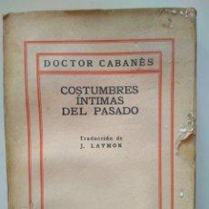 Libros antiguos: COSTUMBRES ÍNTIMAS DEL PASADO. CUARTA SERIE. DOCTOR CABANÈS. Lote 113252975