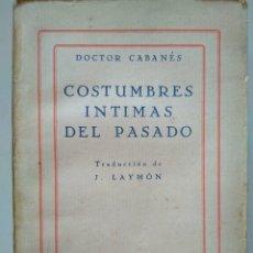 Libros antiguos: COSTUMBRES ÍNTIMAS DEL PASADO. OCTAVA SERIE. DOCTOR CABANÈS. INTONSO. Lote 113253095