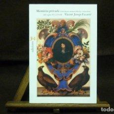 Libros antiguos: LIBRO - MEMÒRIA PRIVADA. LITERATURA MEMORIALÍSTICA VALENCIANA DELS SEGLES XV AL XVIII - VICENT JOSEP. Lote 113275255