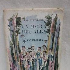 Libros antiguos: ANTIGUO LIBRO LA HORA DEL ALBA - ANTOLOGÍA - RAFAEL FERRERES - PRIMERA EDICIÓN AÑO 1944. Lote 113328451