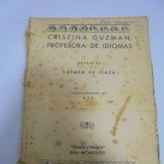 Libros antiguos: NOVELA. CRISTINA GUZMAN, PROFESORA DE IDIOMAS POR CARMEN DE ICAZA. BLANCO Y NEGRO. 1936. VER. Lote 113467447