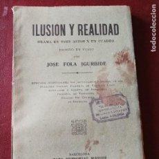 Libros antiguos: ILUSIÓN Y REALIDAD. JOSÉ FOLA IGÚRBIDE. EDITORIAL MAUCCI, C. 1910. DRAMA EN TRES ACTOS.. Lote 113562399