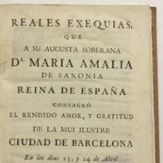 Libros antiguos: REALES EXEQUIAS, QUE A SU AUGUSTA SOBERANA SA. MARIA AMALIA DE SAXONIA REINA DE ESPAÑA CONSAGRÓ EL. Lote 112435144