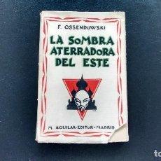 Libros antiguos: LA SOMBRA ATERRADORA DEL ESTE. F. OSSENDOWSKI. EDITORIAL M. AGUILAR. MADRID, 1930.. Lote 113698611