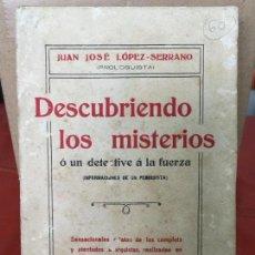 Libros antiguos: DESCUBRIENDO LOS MISTERIOS - JUAN JOSÉ LÓPEZ SERRANO - MADRID 1913 - . Lote 114270443