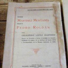 Libros antiguos: LÓPEZ MARTÍNEZ. DESDE MARTÍNEZ MONTAÑES HASTA PEDRO ROLDÁN. 1932. Lote 114412535