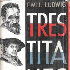 Libros antiguos: TRES TITANES. EMIL LUDWIG. EDITORIAL JUVENTUD, S. A. 1933.. Lote 114527055