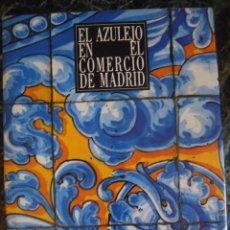 Libros antiguos: EL AZULEJO EN EL COMERCIO DE MADRID. 1989. 28X22,5 CMS.. Lote 114542447