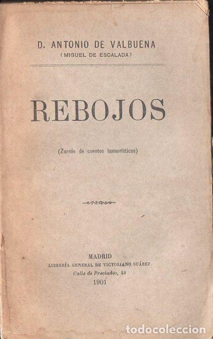 ANTONIO DE VALBUENA : REBOJOS (IMP. SUÁREZ, 1901) AÚN SIN DESBARBAR (Libros antiguos (hasta 1936), raros y curiosos - Literatura - Narrativa - Otros)