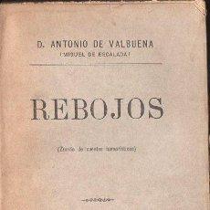 Libros antiguos: ANTONIO DE VALBUENA : REBOJOS (IMP. SUÁREZ, 1901) AÚN SIN DESBARBAR. Lote 114670807