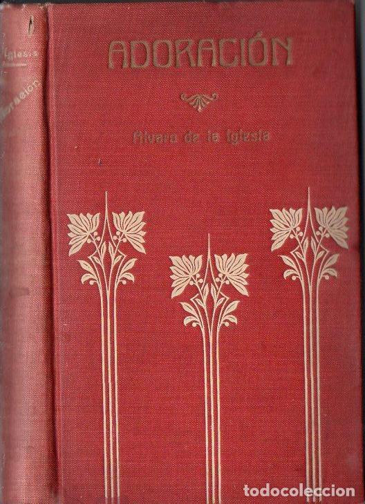 ÁLVARO DE LA IGLESIA : ADORACIÓN (EDIT, GRANADA, 1908) (Libros antiguos (hasta 1936), raros y curiosos - Literatura - Narrativa - Otros)