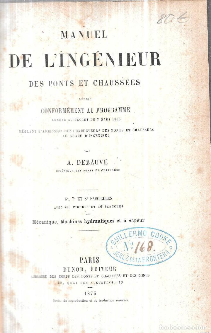 Libros antiguos: MANUEL L´INGENIEUR DES PONTS ET CHAUSSEES. MECANIQUE, MACHINES HYDRAULIQUES ET A VAPEUR. 1873. PARIS - Foto 2 - 114765059