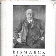 Libros antiguos: BISMARCK, HISTORIA DE UN LUCHADOR. EMIL LUDWIG. TRADUCIDO M. RAMIREZ. EDITORIAL JUVENTUD,S.A. 1932.. Lote 114775539