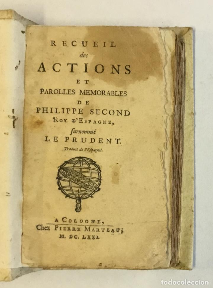 Libros antiguos: RECUEIL DES ACTIONS ET PAROLLES MEMORABLES DE PHILIPPE SECOND ROY D'ESPAGNE... 1671. - Foto 3 - 114799636