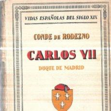 Libros antiguos: CARLOS VII. DUQUE DE MADRID POR EL CONDE DE RODEZNO. 1ª EDICION. ESPASA-ESCALPE, S. A. 1929. INTONSO. Lote 114867787