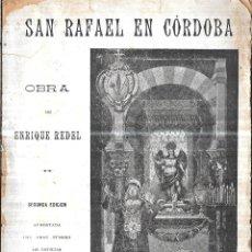Libros antiguos: SAN RAFAEL EN CORDOBA. OBRA DE ENRIQUE REDEL 2ª EDICION. IMPRENTA DEL DIARIO, 1900. . Lote 114874799