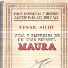 Libros antiguos: MAURA. VIDA Y EMPRESAS DE UN GRAN ESPAÑOL. POR CESAR SILIO. ESPASA-CALPE, S.A. 1934.. Lote 114879879