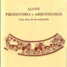 Libros antiguos: ALCOY.PREHISTORIA Y ARQUEOLOGÍA.100 AÑOS DE INVESTIGACIÓN. Lote 114882991