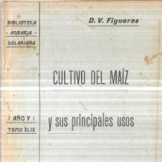 Libros antiguos: CULTIVO DEL MAIZ Y SUS PRINCIPALES USOS. D. V. FIGUERAS. 1907. INTONSO LAS ULTIMAS PAGINAS,. Lote 114962559