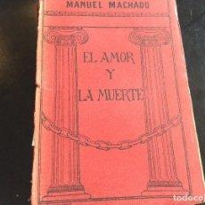 Libros antiguos: MANUEL MACHADO.EL AMOR Y LA MUERTE .LIBRO DEDICADO Y FIRMADO POR EL.1913.IMPRENTA HELENICA. Lote 114984939