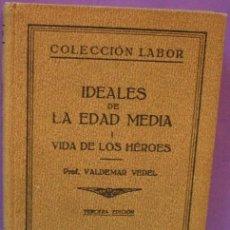 Libros antiguos: IDEALES DE LA EDAD MEDIA I - VIDA DE LOS HÉROES - PROF. VALDEMAR VEDEL - TERCERA EDICIÓN 1935. Lote 115188291
