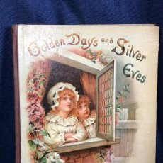 Libros antiguos: LIBRO INFANTIL GOLDEN DAYS AND SILVER EVES GOODMAN HAVERS TUCK AND SONS PPIO S XX 25,5X20CMS. Lote 115284191