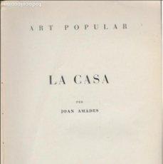 Libros antiguos: ART POPULAR. LA CASA / JOAN AMADES. BCN, 1938. 25X18 CM. 124 P.. Lote 115337599